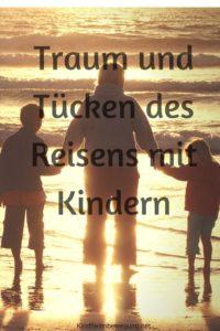 Traum und Tücken des Reisens mit Kindern