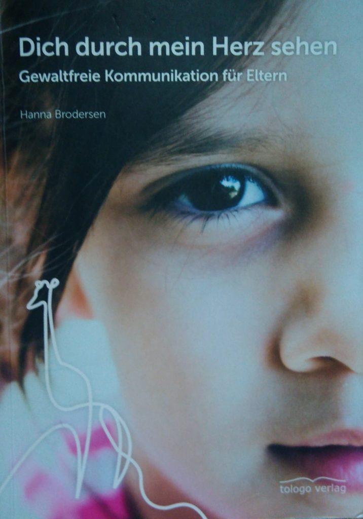 Dich durch mein herz sehen. Gewaltfreie Kommunikation für Eltern. Eine Buchbesprechung. #GFK #Hanna Brodelten #Kofliktbewältigung