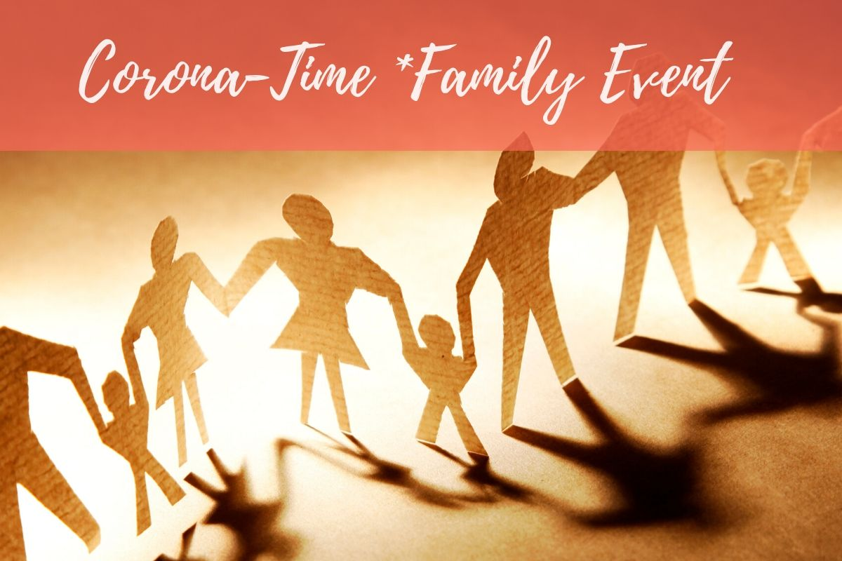 Read more about the article CORONA-TIME ONLINE*FAMILY EVENT