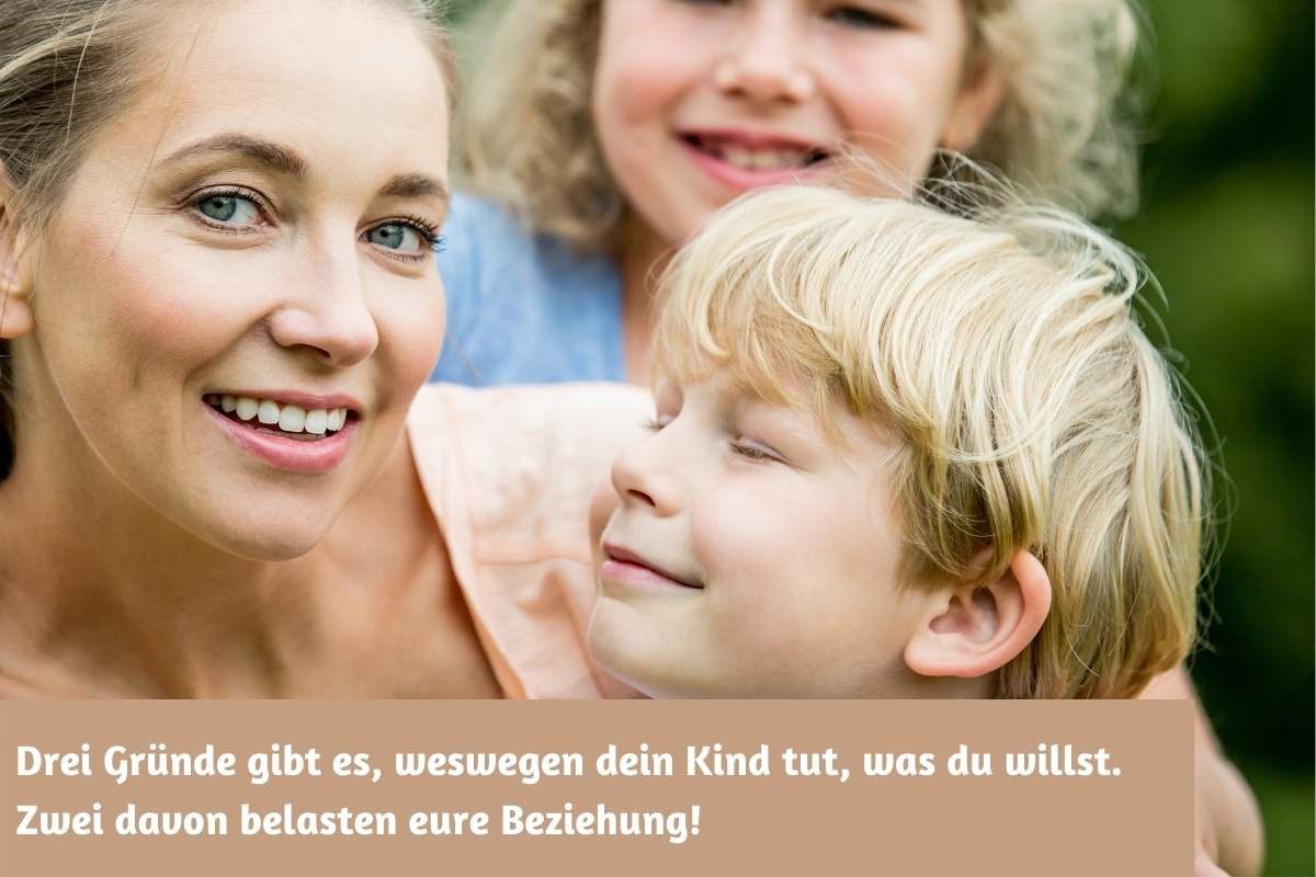 Read more about the article Drei Gründe gibt es, weswegen dein Kind tut, was du willst. Zwei davon belasten eure Beziehung!